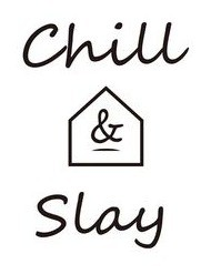Chill And Slay