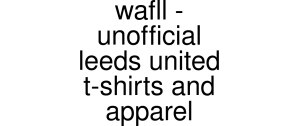 Wafll - Unofficial Leeds United T-shirts And Apparel Discount Vouchers, Promos & Promo Codes